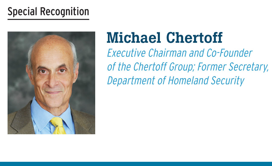 Michael Chertoff Executive Chairman and Co-Founder  of the Chertoff Group; Former Secretary, Department of Homeland Security