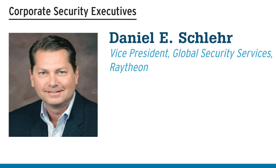 Daniel E. Schlehr Vice President, Global Security Services, Raytheon