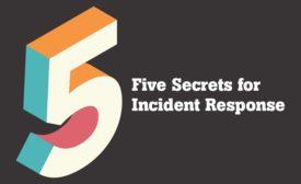 Five Secrets for Incident Response