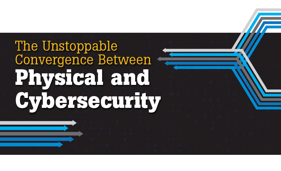 The Unstoppable Convergence Between Physical and Cybersecurity